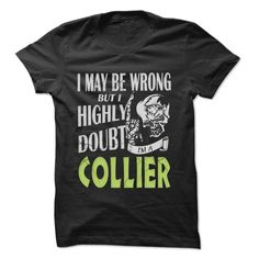 COLLIER Doubt Wrong... - 99 Cool Name Shirt !, Order HERE ==> https://www.sunfrog.com/LifeStyle/COLLIER-Doubt-Wrong--99-Cool-Name-Shirt-.html?id=41088