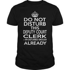 DEPUTY COURT CLERK DO NOT DISTURB THIS I AM DISTURBED ENOUGH ALREADY T-Shirts, Hoodies. Check Price Now ==► https://www.sunfrog.com/LifeStyle/DEPUTY-COURT-CLERK--DISTURB-T4-Black-Guys.html?id=41382