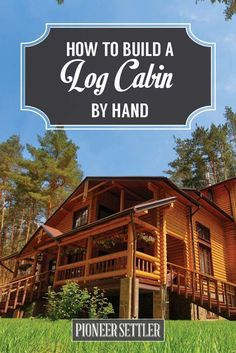 How to Build a Log Cabin By Hand | Step by Step DIY tutorial for the Homestead by Pioneer Settler at  https://homesteading.com/build-log-cabin-by-hand/