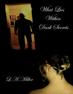11/15/13 4.4 out of 5 stars What Lies Within Dark Secrets (The Dark Series) by L. A. Miller, http://www.amazon.com/dp/B009BBSVGO/ref=cm_sw_r_pi_dp_YlUHsb1TF5PTS