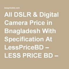 All DSLR & Digital Camera Price in Bnagladesh With Specification At LessPriceBD – LESS PRICE BD – www.LessPriceBD.com – Largest & Best Online Electronic Shop