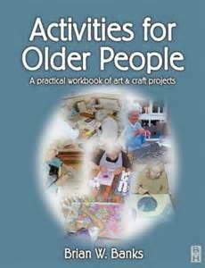 Activities for Older People: A Practical Workbook of Art and Craft ...