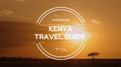 Kenya Travel Guide What to do in Kenya