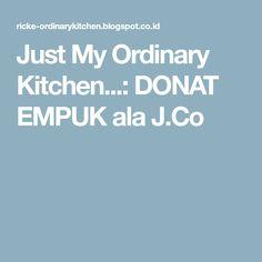 Just My Ordinary Kitchen...: DONAT EMPUK ala J.Co