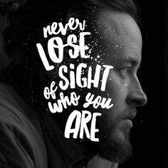Never lose sight of who you are by Ian Barnard