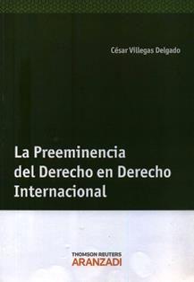 La preeminencia del derecho en derecho internacional: The rule of law among nations / César Villegas Delgado ; prólogo de Daniel García San José. 342.1 V67