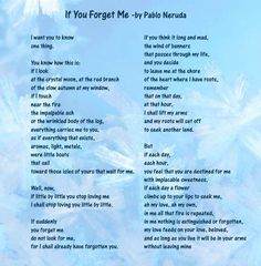 """If You Forget Me by Pablo Neruda """"my love feeds on your love, my beloved"""""""