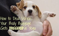 How to Deal When Your Body Baggage Gets Triggered in Yoga