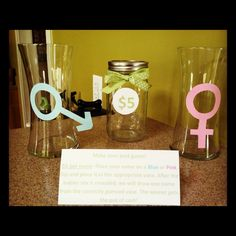 Baby Gender Reveal Party Game: Each guests places $5 in jar then writes their name on a pink or blue slip depending on their guess of the baby gender. Once the cake is cut and the baby gender is revealed, one name is selected from the appropriate gender container and the selected name wins the entire jar of cash.