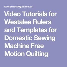 Video Tutorials for Westalee Rulers and Templates for Domestic Sewing Machine Free Motion Quilting