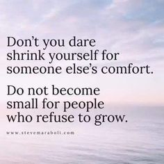 Dont you dare shrink yourself for someone elses comfort. - Single Mothers Quotes - Ideas of Single Mothers Quotes - Dont you dare shrink yourself for someone elses comfort. Quotable Quotes, Wisdom Quotes, True Quotes, Words Quotes, Great Quotes, Quotes To Live By, Motivational Quotes, Inspirational Quotes, Wisdom Words