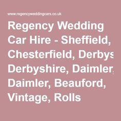 Regency Wedding Car Hire - Sheffield, Chesterfield, Derbyshire, Daimler, Beauford, Vintage, Rolls Royce, Badsworth, Mercedes