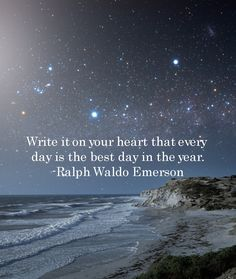 "Ralph Waldo Emerson quote: ""Write it on your heart that every day is the best day in the year."""