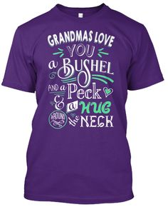 http://www.babygirltshirts.com/collections/tshirts-unisex-styling/products/thats-how-grandmas-love-you-unisex-styling