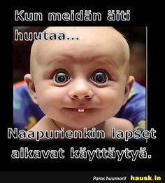 Kun meidan aiti huutaa... - HAUSK.in Live Long, Haha Funny, Parents, Thoughts, Education, Feelings, Quotes, Life, Qoutes