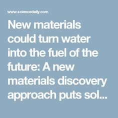 New materials could turn water into the fuel of the future: A new materials discovery approach puts solar fuels on the fast track to commercial viability -- ScienceDaily