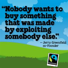 """Nobody wants to buy something that was made by exploiting somebody else."" -Jerry Greefield, Ben & Jerry's co-founder #BeFair #FairtradeMonth"