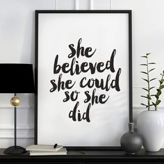 She Believed She Could So She Did http://www.amazon.com/dp/B016MS10L6   inspirational quote word art print motivational poster black white motivationmonday minimalist shabby chic fashion inspo typographic wall decor