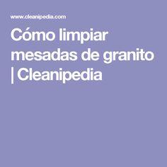 Cómo limpiar mesadas de granito   Cleanipedia