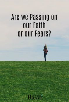 Without even realizing it, are we passing our fears on to our children? #parenting #faith