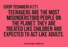 This is possibly the truest teenage quote ever :)