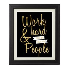 """Sometimes, you just need a little inspiration!  So why not have it hanging on your walls?  This amazing """"Work Hard and Be Nice To People"""" print is the absolute perfect addition to any home or office space and it comes in the most glamorous and chic color combos out there!"""