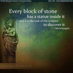"""""""Every block of stone has a statue inside it and it is the task of the sculptor to discover it."""" Michelangelo #inspirationalquotes #artists"""