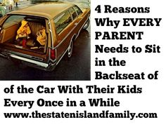 4 Reasons Why EVERY PARENT needs to Sit in the Backseat of the Car With Their Kids Every Once in a While - The Staten Island family