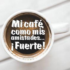 Mi café como mis amistades Fuerte! @Candidman #Frases Amistad Café Candidman Reflexión @candidman