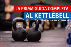 Guida completa all'allenamento con i Kettlebell dal livello principianti a quello avanzato - Workout-Italia