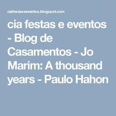 cia festas e eventos - Blog de Casamentos - Jo Marim: A thousand years - Paulo Hahon