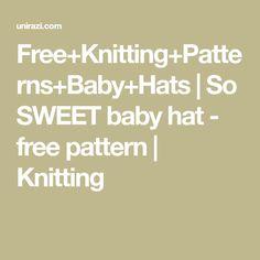 Free+Knitting+Patterns+Baby+Hats | So SWEET baby hat - free pattern | Knitting