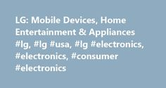 LG: Mobile Devices, Home Entertainment & Appliances #lg, #lg #usa, #lg #electronics, #electronics, #consumer #electronics http://philadelphia.nef2.com/lg-mobile-devices-home-entertainment-appliances-lg-lg-usa-lg-electronics-electronics-consumer-electronics/  To properly experience our LG.com website, you will need to use an alternate browser or upgrade to a newer version of internet Explorer (IE9 or greater). The LG.com website utilizes responsive design to provide convenient experience that…