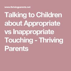 Talking to Children about Appropriate vs Inappropriate Touching - Thriving Parents