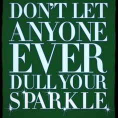 Don't let anyone EVER dull your sparkle Via Melissa Michel #quotes #motivation #inspiration