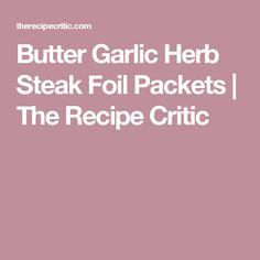 Butter Garlic Herb Steak Foil Packets | The Recipe Critic