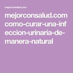 mejorconsalud.com como-curar-una-infeccion-urinaria-de-manera-natural