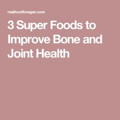 3 Super Foods to Improve Bone and Joint Health