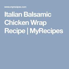 Italian Balsamic Chicken Wrap Recipe | MyRecipes