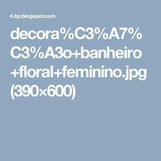 decora%C3%A7%C3%A3o+banheiro+floral+feminino.jpg (390×600)