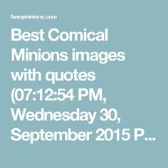 Best Comical Minions images with quotes (07:12:54 PM, Wednesday 30, September 2015 PDT) - 10 pics - Funny Minions
