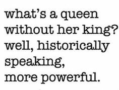 What's a queen without her king?