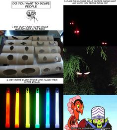 Great halloween idea! Gut eyes into toilet paper rolls, insert a glow stick, hide them around your yard for Halloween night!
