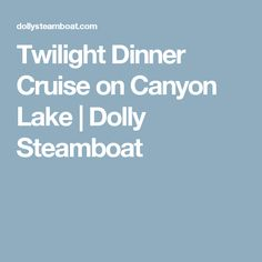 Twilight Dinner Cruise on Canyon Lake | Dolly Steamboat