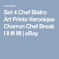 Set 4 Chef Bistro Art Prints Veronique Charron Chef Break I II III IIII | eBay