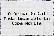 http://tecnoautos.com/wp-content/uploads/imagenes/tendencias/thumbs/america-de-cali-anda-imparable-en-copa-aguila.jpg Copa Aguila. América de Cali anda imparable en Copa Águila, Enlaces, Imágenes, Videos y Tweets - http://tecnoautos.com/actualidad/copa-aguila-america-de-cali-anda-imparable-en-copa-aguila/