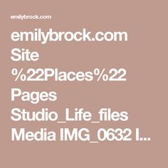 emilybrock.com Site %22Places%22 Pages Studio_Life_files Media IMG_0632 IMG_0632.jpg?disposition=download