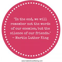 in the end we will not remember the words   In the end, we will remember not the words of our enemies, but the ...