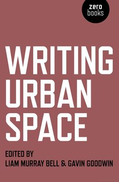 Writing Urban Space edited by Liam Murphy Bell and Gavin Goodwin