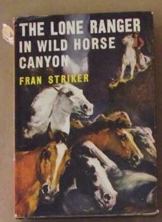 Buy The Lone Ranger in Wild Horse Canyon (The Lone Ranger #12) - by Fran Striker - First Edition for R850.00